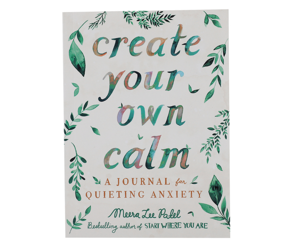 Create Your Own Calm: A Journal for Quieting Anxiety by Meera Patel