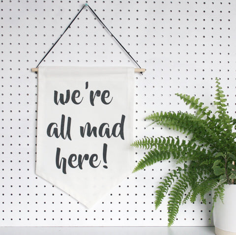 We're All Mad Here! Typographic flag, quote wall hanging