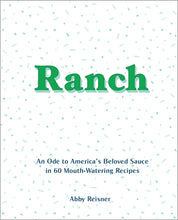 Load image into Gallery viewer, Ranch: An Ode to America's Beloved Sauce in 60 Mouth-Watering Recipes