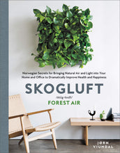 Load image into Gallery viewer, Skogluft: Norwegian Secrets for Bringing Natural Air and Light into Your Home and Office to Dramatically Improve Health and Happiness