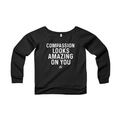 Compassion Looks Amazing On You - Women's Wide Neck Sweatshirt