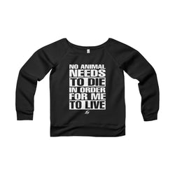 No Animal Needs To Die - Women's Wide Neck Sweatshirt