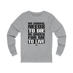 No Animal needs to die - Long Sleeve T-Shirt