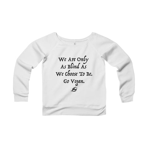 We Are Only As Blind - Women's Wide Neck Sweatshirt
