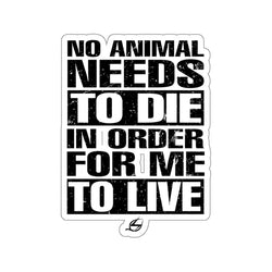 No Animal Needs To Die - Kiss-Cut Sticker