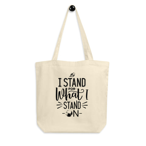 What I Stand On - Eco Tote Bag