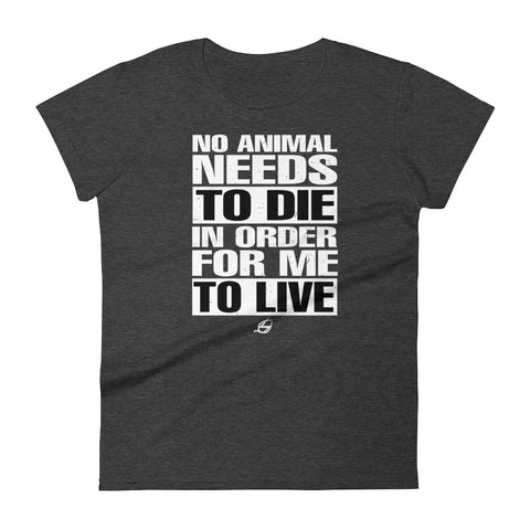 No Animal Needs To Die - Women's t-shirt