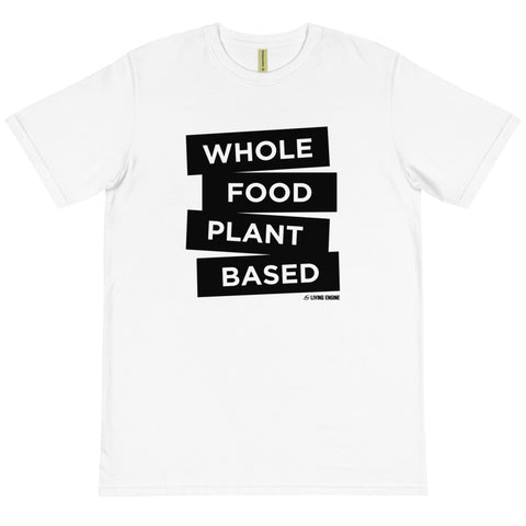 Whole Food Plant Based - Organic Unisex T-Shirt