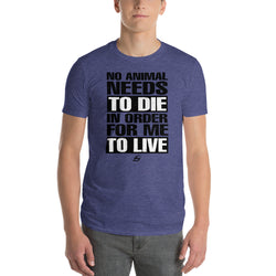 No Animal Needs To Die - Men's  T-Shirt