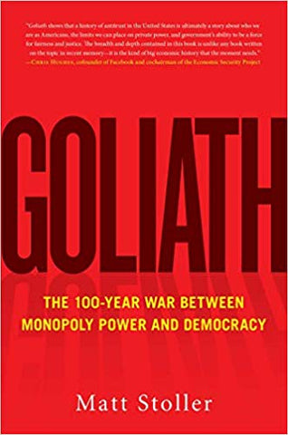 Goliath: The 100-Year War Between Monopoly Power and Democracy by Matt Stoller