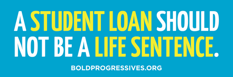 """A Student Loan Should Not Be a Life Sentence"" magnet"