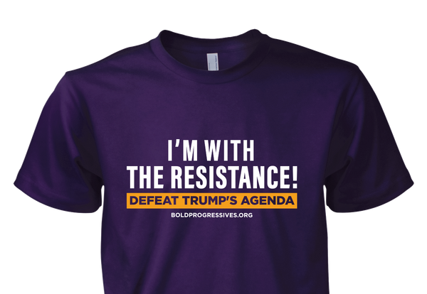 """I'm with the Resistance! Defeat Trump's Agenda"" shirt -- SOLD OUT"