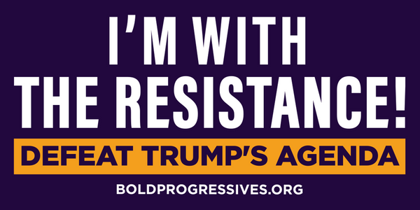 I'm with the Resistance! Defeat Trump's Agenda