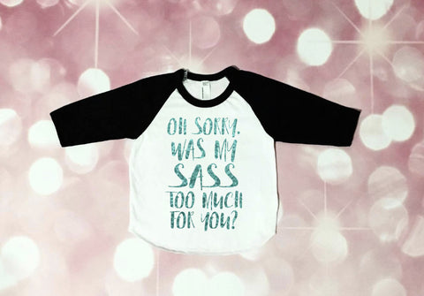 sassy raglan, oh sorry was my sass too much for you, toddler shirt