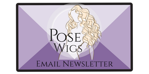 Pose Wigs Email Newsletter Sign Up