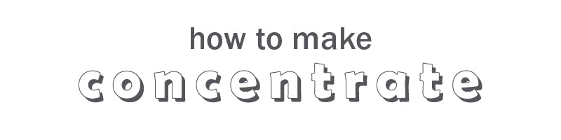 how to make concentrate