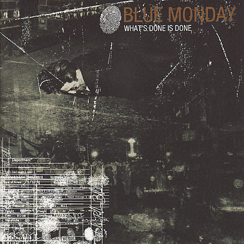 "BLUE MONDAY ""WHAT'S DONE IS DONE"""