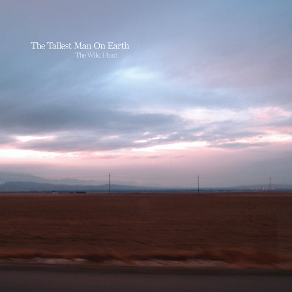 "THE TALLEST MAN ON EARTH ""THE WILD HUNT"""