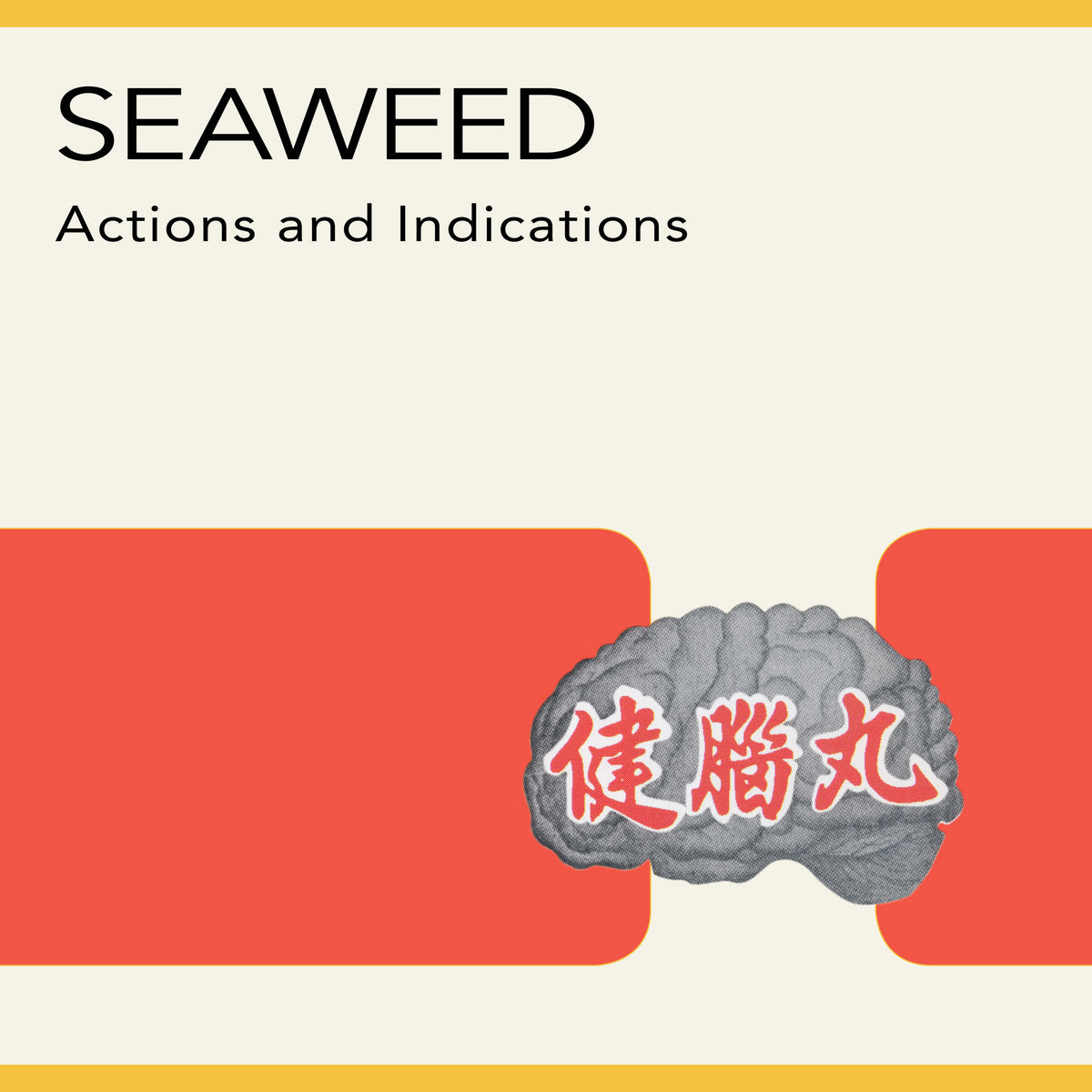 "SEAWEED ""ACTIONS AND INDICATIONS"""