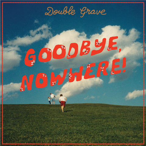 "DOUBLE GRAVE ""GOODBYE, NOWHERE!"""