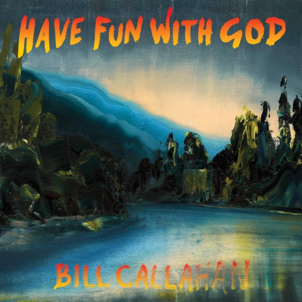 "BILL CALLAHAN ""HAVE FUN WITH GOD"""