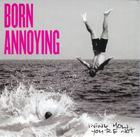 "BORN ANNOYING ""LIVING HOW YOU'RE NOT"""
