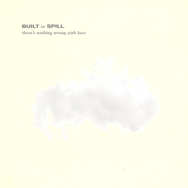 "BUILT TO SPILL ""THERE'S NOTHING WRONG WITH LOVE"""