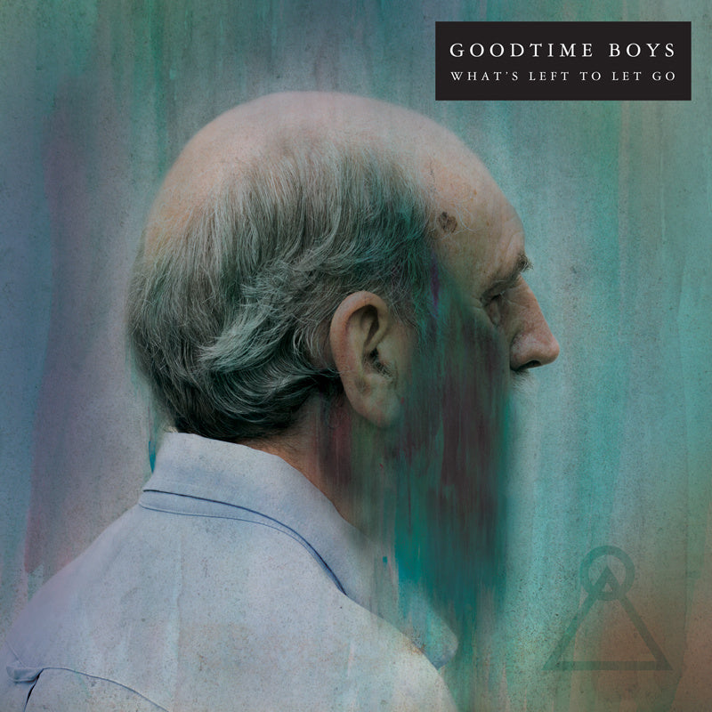 "GOODTIME BOYS ""WHAT'S LEFT TO LET GO"""