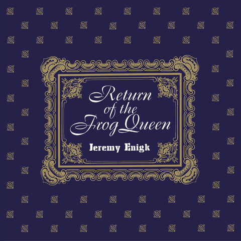 "JEREMY ENIGK ""RETURN OF THE FROG QUEEN"""