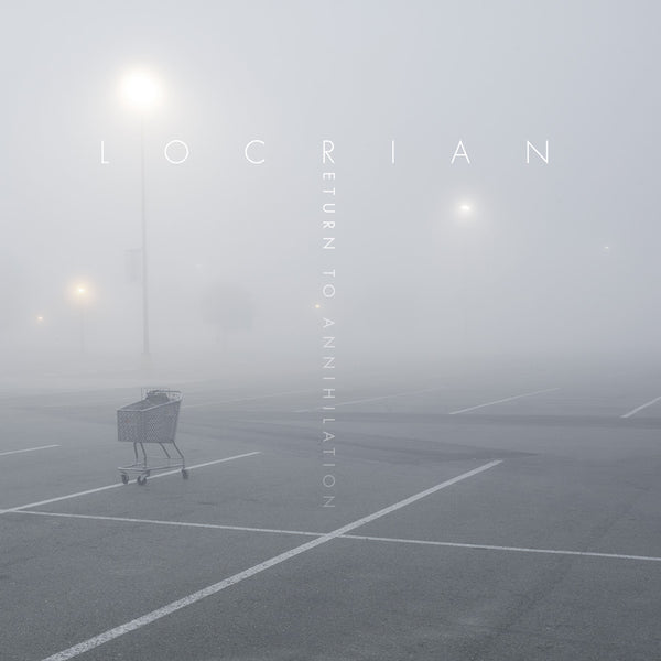 "LOCRIAN ""RETURN TO ANNIHILATION"""