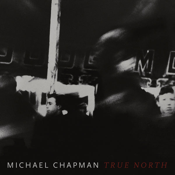 "MICHAEL CHAPMAN ""TRUE NORTH"""