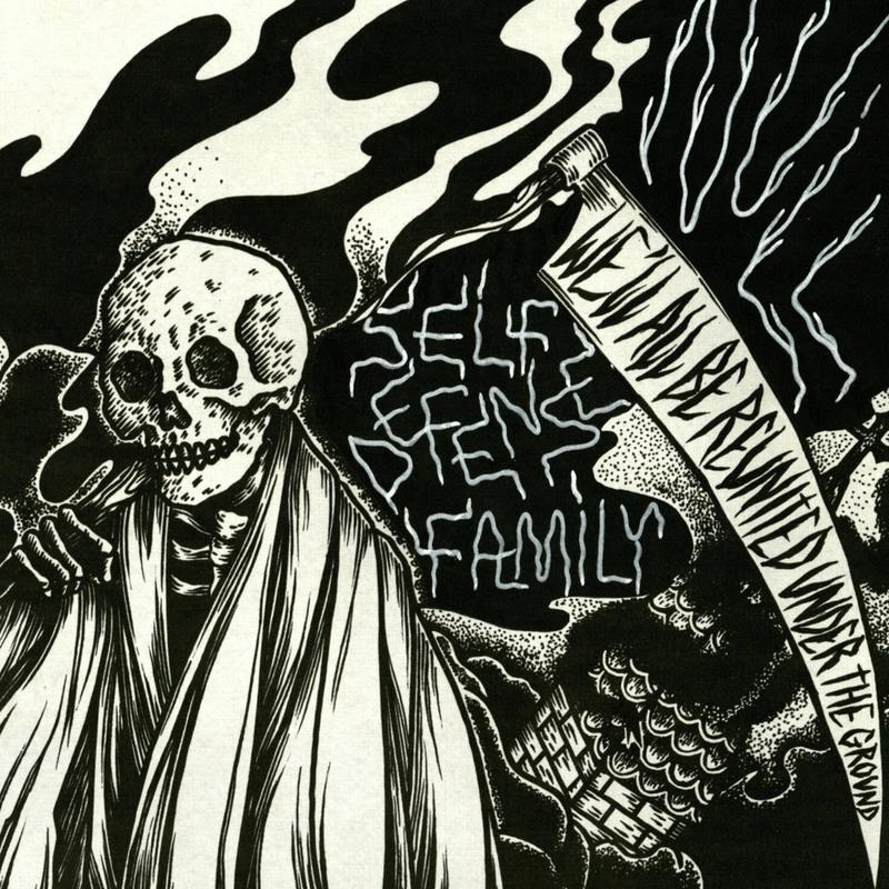 "SELF DEFENSE FAMILY / NULL ""WE'LL ALL BE REUNITED UNDER THE GROUND"""