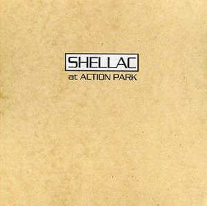 "SHELLAC ""AT ACTION PARK"""