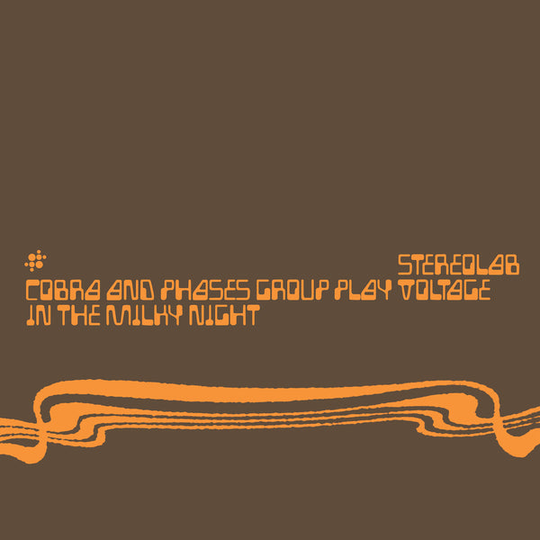 "STEREOLAB ""COBRA AND PHASES GROUP PLAY VOLTAGE IN THE MILKY NIGHT"""