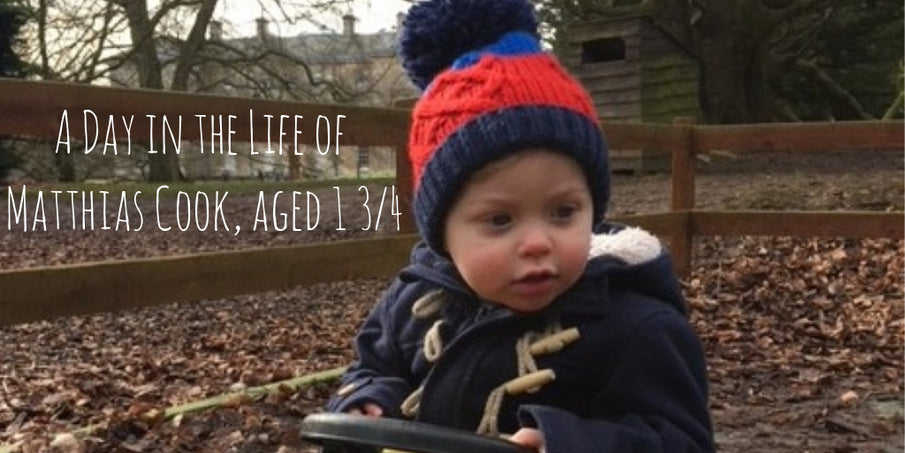 A Day in the Life of Matthias Cook, aged 1¾