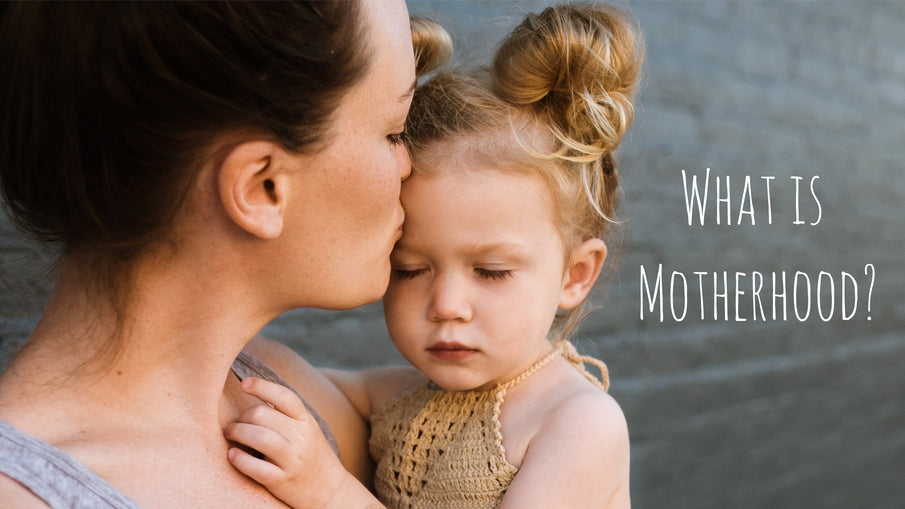 What is motherhood?