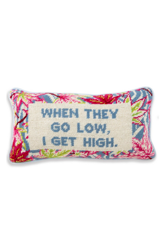 Go Low, Get High Needlepoint Pillow