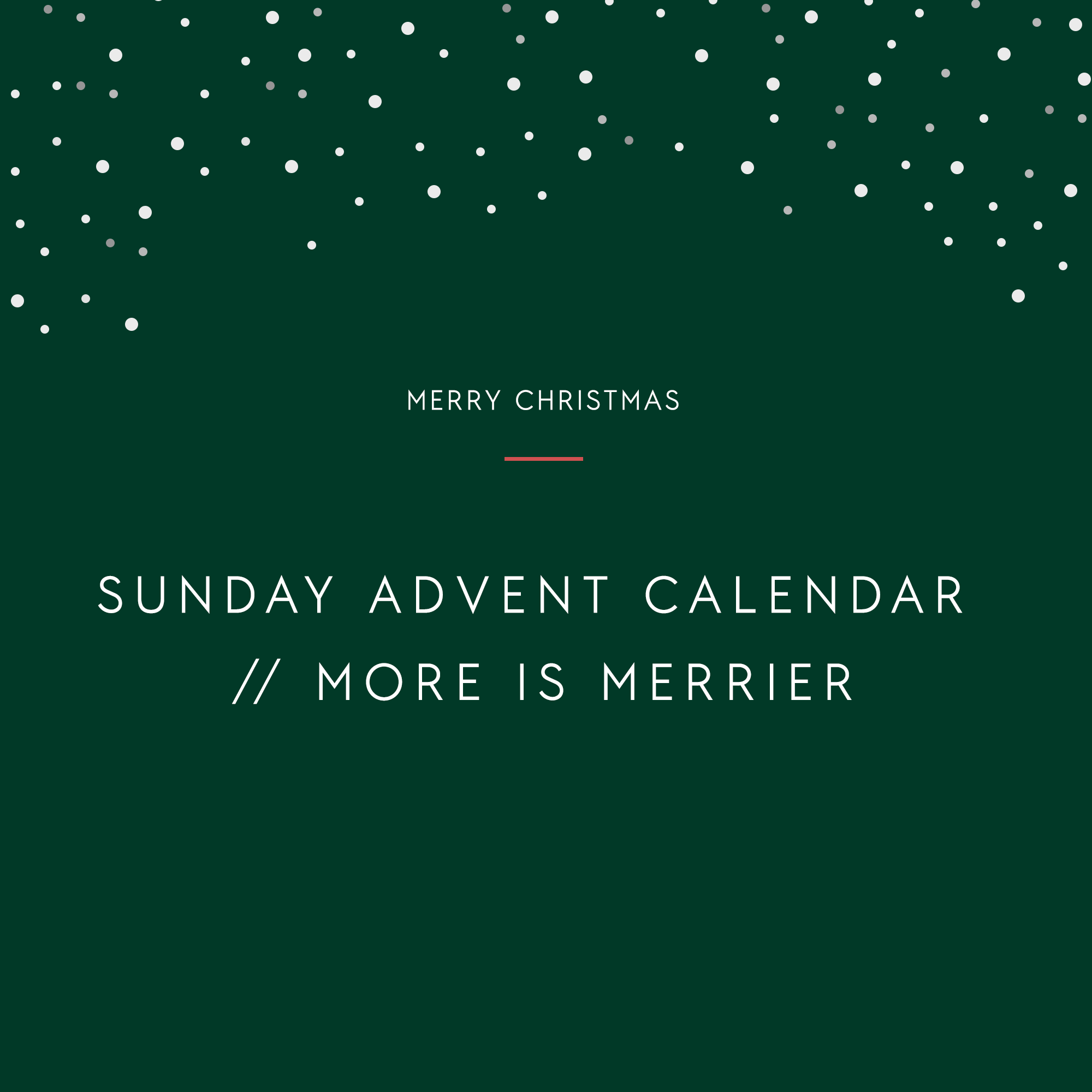 SUNDAY ADVENT CALENDAR 2019 // MORE IS MERRIER