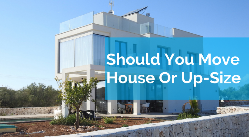 Why You Don't Need To Move Houses When Up-sizing