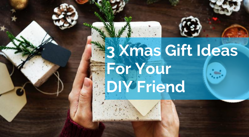 3 Xmas Gift Ideas For Your DIY Friend