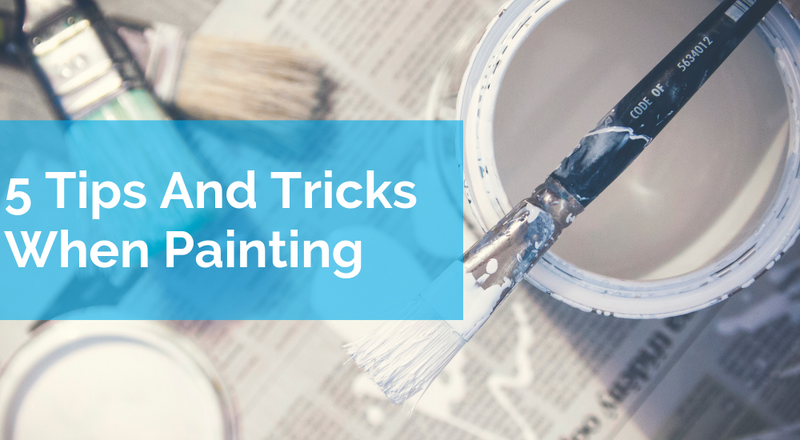 5 Tips And Tricks When Painting