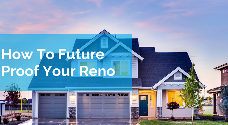 How To Future Proof Your Reno