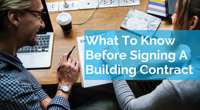 What You Need To Know Before Signing A Building Contract