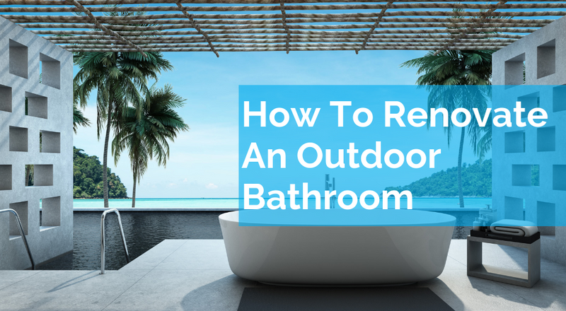 How To Renovate An Outdoor Bathroom