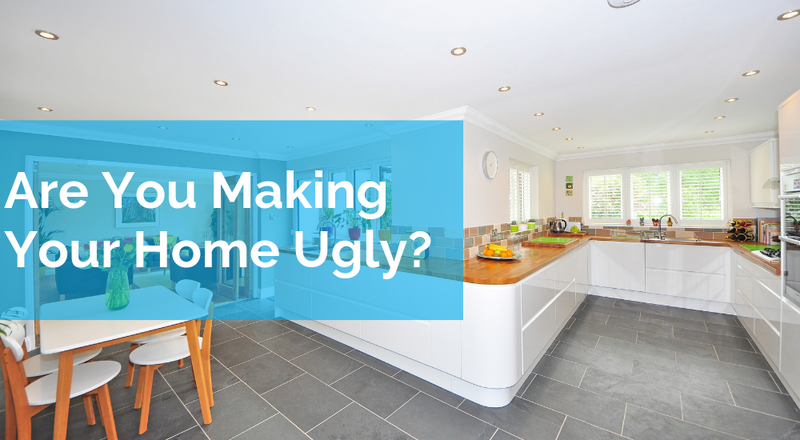 Are You Making Your Home Ugly?