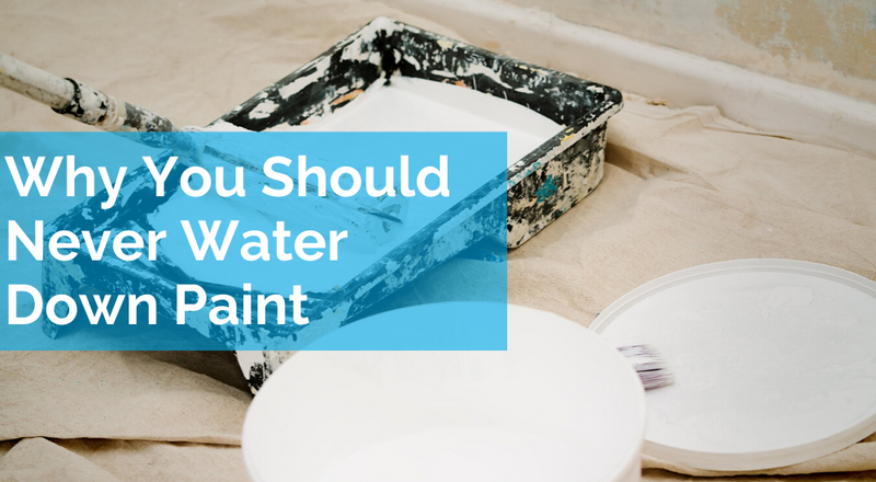 Why You Should Never Water Down Paint
