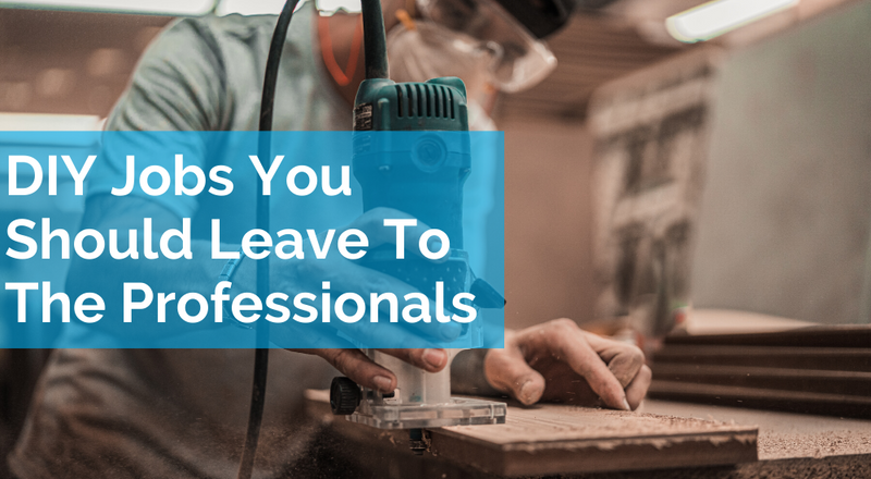 The DIY Jobs You Should Be Leaving To The Professionals
