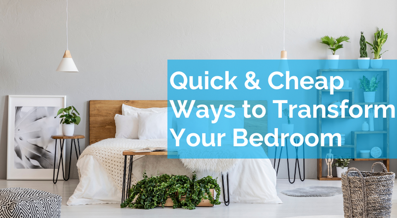 Quick & Cheap Ways to Transform Your Bedroom