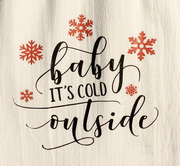 "Baby It's Cold Outside ""2018 Limited Edition"" Flour Sack Tea Towel"