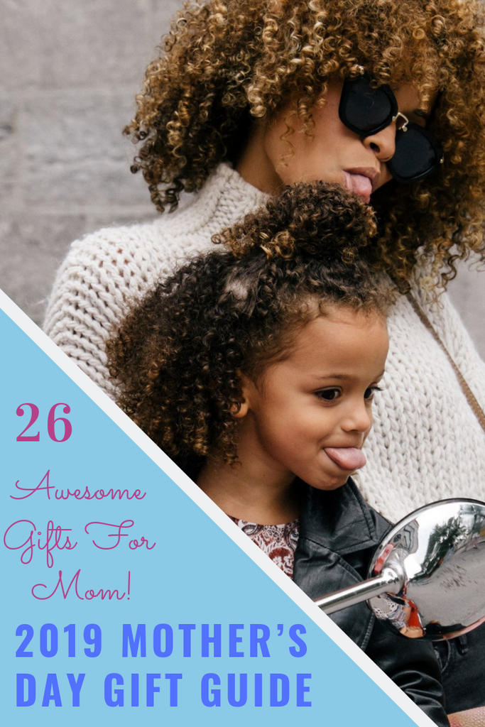 2019 Mother's Day Gift Guide (26 Awesome Gifts For Mom!)